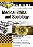 Crash Course Medical Ethics and Sociology Updated Print + eBook edition, 2e by Andrew Papanikitas BSc (Hons) MA MBBS DCH MRCGP DPMSA PhD (2015-01-12)