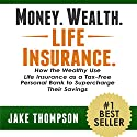 Money. Wealth. Life Insurance.: How the Wealthy Use Life Insurance as a Tax-Free Personal Bank to Supercharge Their Savings Audiobook by Jake Thompson Narrated by Alan Caudle
