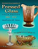 Standard Encyclopedia of Pressed Glass, 1860-1930: Identification & Values, 6th Edition