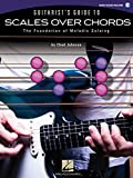 Guitarist's Guide To Scales Over Chords-The Foundation Of Melodic Guitar Soloing(Bk/Online Audio)