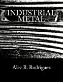Industrial Metal: A Heavy Metal Guide & Reference