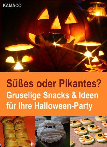 Süßes oder Pikantes? Gruselige Snacks & Ideen für Ihre Halloween-Party (German Edition)