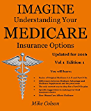 Imagine Understanding Your Medicare Insurance Options: Updated for 2016 (Understanding & Maximizing Your Medicare & Related Insurance Options)