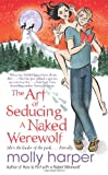 """The Art of Seducing a Naked Werewolf"" av Molly Harper"