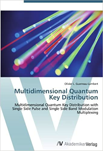 Book Multidimensional Quantum Key Distribution: Multidimensional Quantum Key Distribution with Single Side Pulse and Single Side Band Modulation Multiplexing