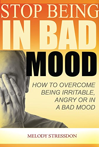 Stop Being in a Bad Mood: How To Overcome Being Irritable, Angry or In a Bad Mood by [Stressdone, Melody]