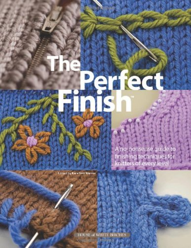 The Perfect Finish: A No-Nonsense Guide to Finishing Techniques for Knitters of Every Level pdf epub