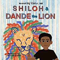 Shiloh and Dande the Lion: Embrace diversity, accept others, and courageously be...