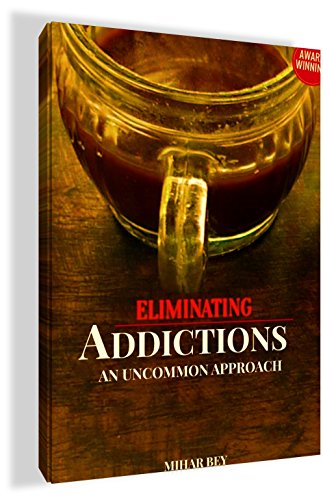 ELIMINATING ADDICTION: AN UNCOMMON APPROACH by [Bey, Mihar]