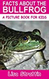 Facts About the Bullfrog (A Picture Book for Kids, Vol 368)