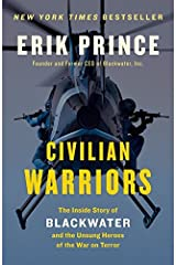 Civilian Warriors: The Inside Story of Blackwater and the Unsung Heroes of the War on Terror by Erik Prince (2014-10-28) Paperback