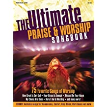 Ultimate Praise & Worship Songbook: 75 Favorite Songs Worship