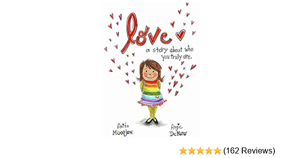 Love A Story About Who You Truly Are Kindle Edition By Moorjani Anita Demuro Angie Demuro Angie Children Kindle Ebooks Amazon Com