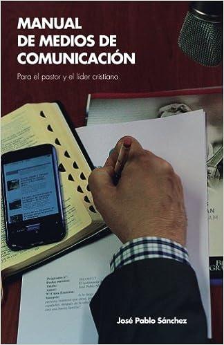Manual de Medios de Comunicacion: para el pastor y el lider cristiano: Amazon.es: Jose Pablo Sanchez: Libros