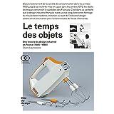 Temps des Objets (le) Une Histoire du Design Industriel En France