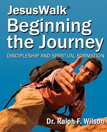 Download JesusWalk : Beginning the Journey: Discipleship & Spiritual Formation for New Christians, a Curriculum for Training and Mentoring Believers in Christian Doctrines, Core Values, & Spiritual Disciplines PDF