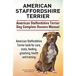 American Staffordshire Terrier. American Staffordshire Terrier Dog Complete Owners Manual. American Staffordshire Terrier book for care, costs, feeding, grooming, health and training. 3