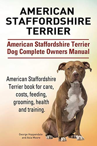 Terrier American Staffordshire - American Staffordshire Terrier. American Staffordshire Terrier Dog Complete Owners Manual. American Staffordshire Terrier book for care, costs, feeding, grooming, health and training.
