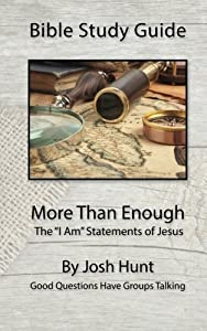 """Bible Study Guide -- More Than Enough: The """"I Am"""" Statements of Jesus (Good Questions Have Groups Talking) (Volume 36)"""