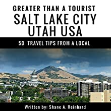 Greater Than a Tourist: Salt Lake City, Utah, USA: 50 Travel Tips from a Local Audiobook by Shane A. Reinhard Narrated by Scott Zdanis