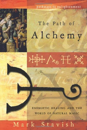 The Path Of Alchemy  Energetic Healing   The World Of Natural Magic  Pathways To Enlightenment