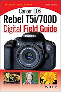 Canon EOS Rebel T5i/700D Digital Field Guide by Rosh Sillars (2013-07-22)