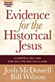 Evidence for the Historical Jesus: A Compelling Case for His Life and His Claims (The McDowell Apologetics Library)