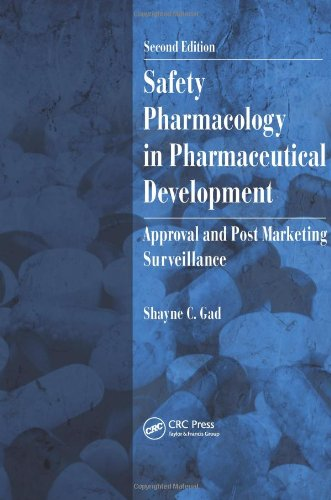 Safety Pharmacology in Pharmaceutical Development: Approval and Post Marketing Surveillance, Second Edition