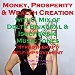Money and Prosperity Creation - with a Mix of Delta Binaural Isochronic Tones: Three-in-One Legendary, Hypnotherapy Session | Randy Charach,Sunny Oye