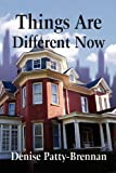 Things Are Different Now, Denise Patty-Brennan, 146268307X
