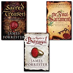 James Forrester Clarenceux Trilogy Collection 3 Books Set, (The Roots of Betrayal, Sacred Treason and [hardcover] The Final Sacrament)