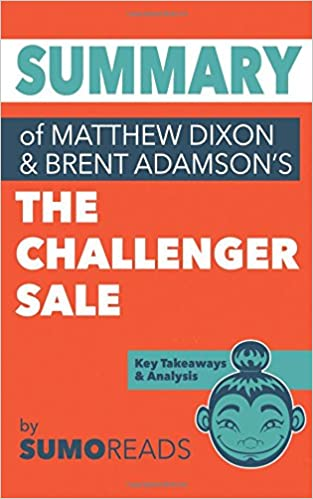 Summary of Mathew Dixon and Brent Adamsons The Challenger Sale: Sumoreads: 9781548512965: Amazon.com: Books