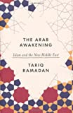 the arab awakening islam and the new middle east by tariq ramadan 2012 04 05