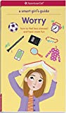 img - for A Smart Girl's Guide: Worry: How to Feel Less Stressed and Have More Fun (Smart Girl's Guides) book / textbook / text book