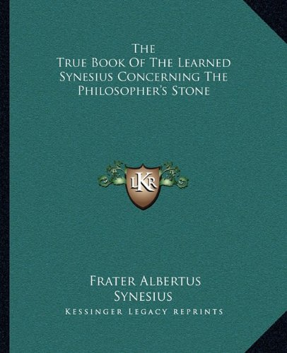 The True Book Of The Learned Synesius Concerning The Philosopher's Stone