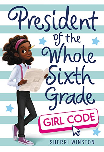President Of The Whole Sixth Grade Girl Code President Series Book