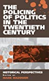 The Policing of Politics in the 20th Century, , 1571818731