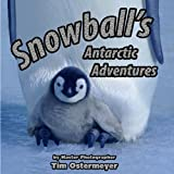 Snowball's Antarctic Adventures, Tim Ostermeyer, Master Photographer and Author, 0979422833