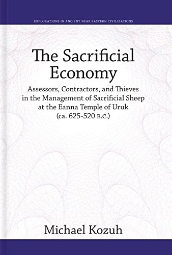The Sacrificial Economy: Assessors, Contractors, and Thieves in the Management of Sacrificial Sheep at the Eanna Temple of Uruk (ca. 625–520 B.C.) (Explorations in Ancient Near Eastern Civilizations)