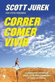 Correr, comer, vivir: La inspiradora historia de uno de los mejores corredores de