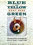 Blue and Yellow Don't Make Green by Wilcox, Michael (1990) Hardcover