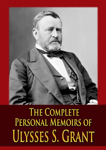 The Complete Personal Memoirs of Ulysses S. Grant (The Official Military Atlas Of The Civil War)
