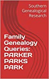 Family Genealogy Queries: PARKER PARKS PARK (Southern Genealogical Research)