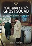 Scotland Yard's Ghost Squad: The Secret Weapon Against Post-War Crime by Dick Kirby (2011-06-16)