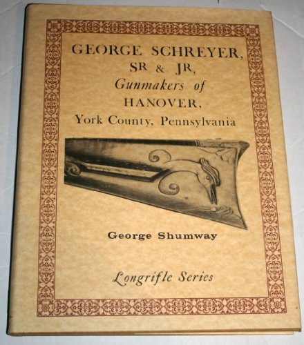Gunmakers of Hanover, York County, Pennsylvania (Longrifle series) by George Shumway Pub