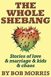 THE WHOLE SHEBANG: Love & Marriage & Kids & Chaos