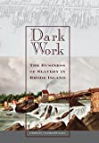 Dark Work: The Business of Slavery in Rhode Island (Early American Places)