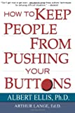 How to Keep People from Pushing Your Buttons, Albert Ellis and Arthur J. Lange, 0806516704