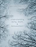 Understanding Dying, Death, and Bereavement 8th Edition