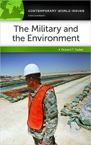 Richard P. Tucker - The Military And The Environment: A Reference Handbook